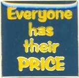 ■ピンバッチ■Everyone has their PRICE